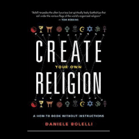 Create Your Own Religion by Daniele Bolelli
