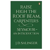 Raise High the Roof Beam, Carpenters by JD Salinger