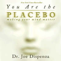You Are the Placebo by Dr. Joe Dispenza